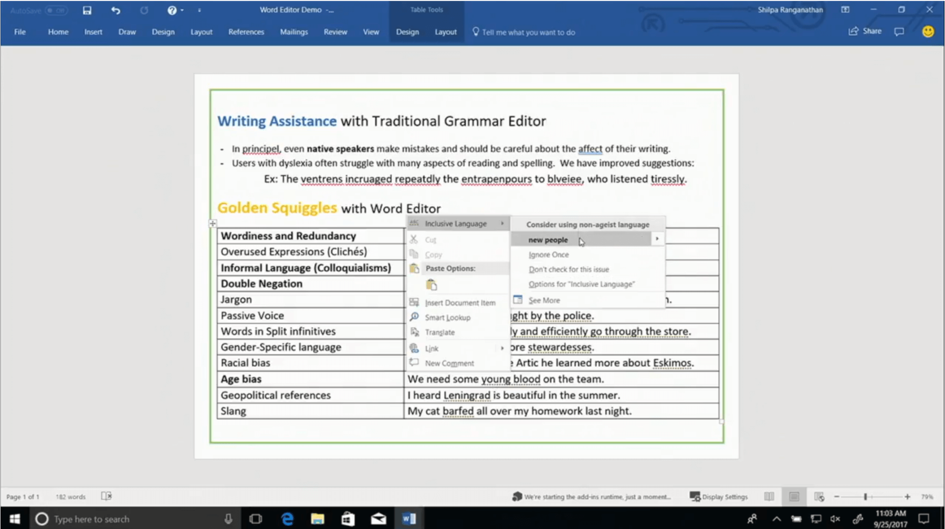 """Texte de remplacement généré par une machine: Editoq Demo - Referemes Rev•ew Home unk Irsert Draw tamst View toob tayXNJt Q Tell rne what you want to do Writing Assistance With Traditional Grammar Editor ln principe', even native speakers make mistakes and should be careful about the of their writing. Users With dyslexia often struggle With many aspects of reading and spelling. We have improved suggestions: Ex: The ventrens the to Who listened Golden Squiggles With Word Editor Wordiness and Redundancy Overused Expressions (Clichés) Informal Language (Colloquialisms) Double Negation Jargon Passive Voice Words in Split infinitives Gender-Specific language Racial bias Age bias Geopolitical references Slang Paste Options: Insert Document Item Smart Looup Translate New Comment Consider using non•geist langu•ge lgr«e Dont check for ttvs issue Qptions for •tnclustve larguage• IBh.t by the poliçe. ly and effiçiently gp thrpugh the.stpre. ore stewardesses. Artic he learned more about Eskimos. We need some ypgng blood_ on the team. I heard Leningrad is beautiful in the summer. My cat bprfed all over my homework last night. 3 """"Wre stytng add•ms pst a CIS p•ge 1 ot Type here to search Sett'ngs a.ll 1103 AM 9/25/2017"""